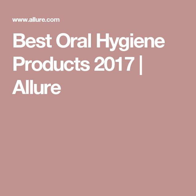 Best Oral Hygiene Products 2017   Allure