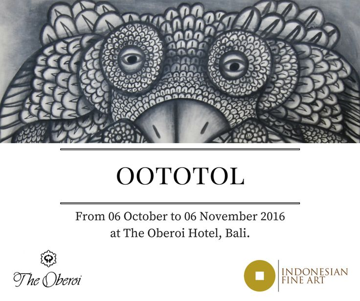 "Indonesian Fine Art in collaboration with The Oberoi Hotel, Bali, opens to the public the homonym exhibition of ""Oototol"", from 06 October to 06 November 2016.  For more information visit: www.indonesianfineart.org    The Oberoi Hotel  Jalan Kayu Aya, Pantai Seminyak, Kuta, Kabupaten Badung, Bali."