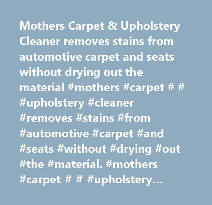 Mothers Carpet & Upholstery Cleaner removes stains from automotive carpet and seats without drying out the material #mothers #carpet # # #upholstery #cleaner #removes #stains #from #automotive #carpet #and #seats #without #drying #out #the #material. #mothers #carpet # # #upholstery #cleaner #buy #one, #get #one #free…