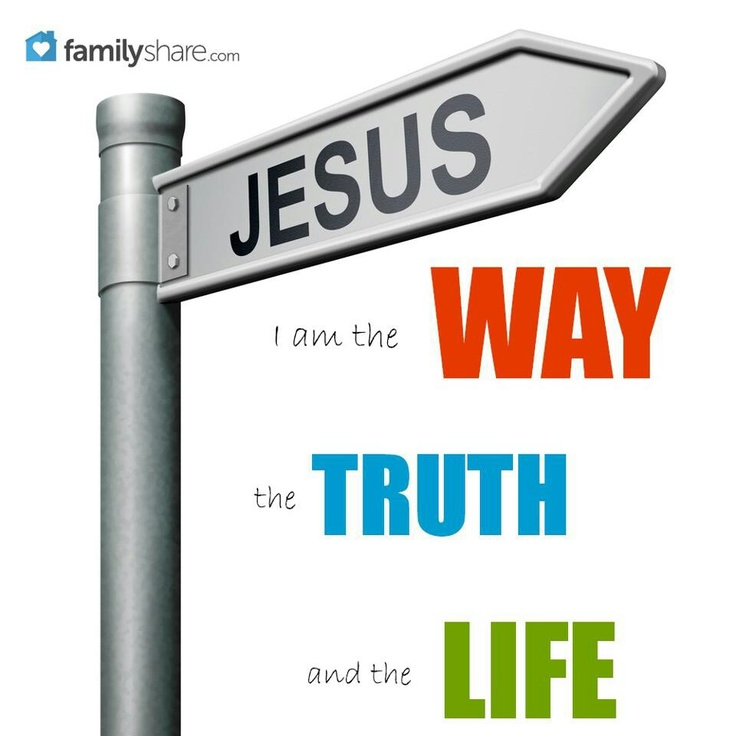 17 Best Images About I AM The Way Truth Life On