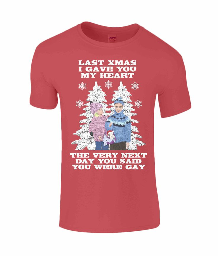 Funny, Gay, Christmas T Shirt, Last Christmas I Gave You My Heart & The Very Next Day You Said You Were Gay! (LGBT/Gay Interest) by PlasticpamDesign on Etsy