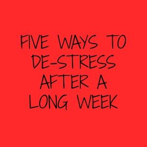 Five ways to destress after a long week giveaway ends 10 10