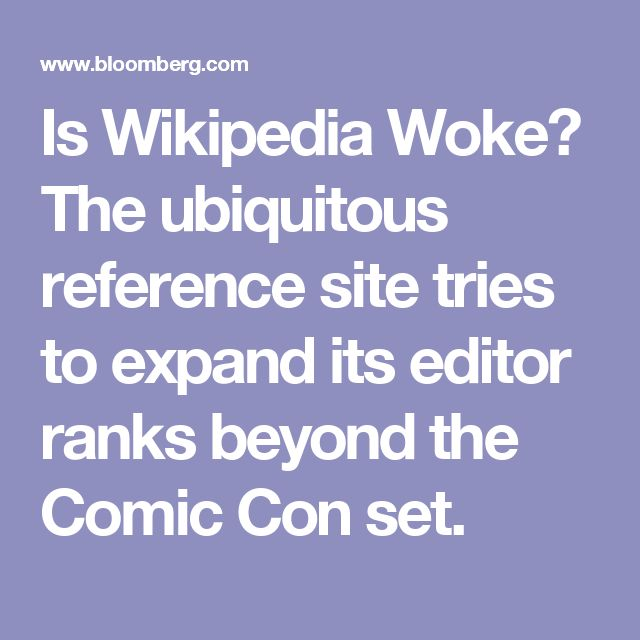 Is Wikipedia Woke? The ubiquitous reference site tries to expand its editor ranks beyond the Comic Con set.