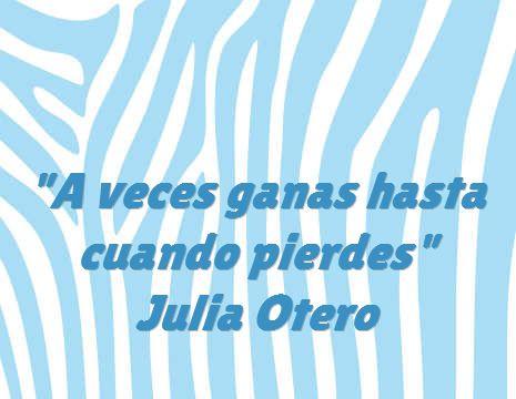 """""""A veces ganas hasta cuando pierdes"""" Julia Otero #frases #8demarzo"""