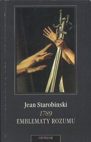 1789. Emblematy rozumu, Jean Starobinski, Czytelnik, 1997, http://www.antykwariat.nepo.pl/1789-emblematy-rozumu-jean-starobinski-p-14236.html