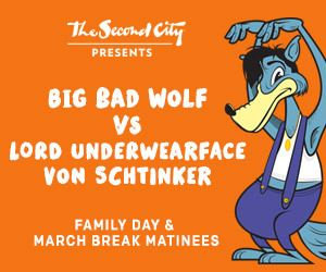 BIG BAD WOLF IS BACK! Family Day & March Break Matinees