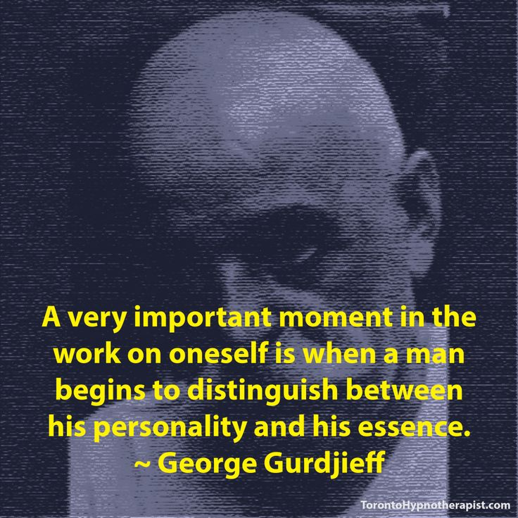 A very important moment in the work on oneself is when a man begins to distinguish between his personality and his essence. ~ George Gurdjieff Quotes