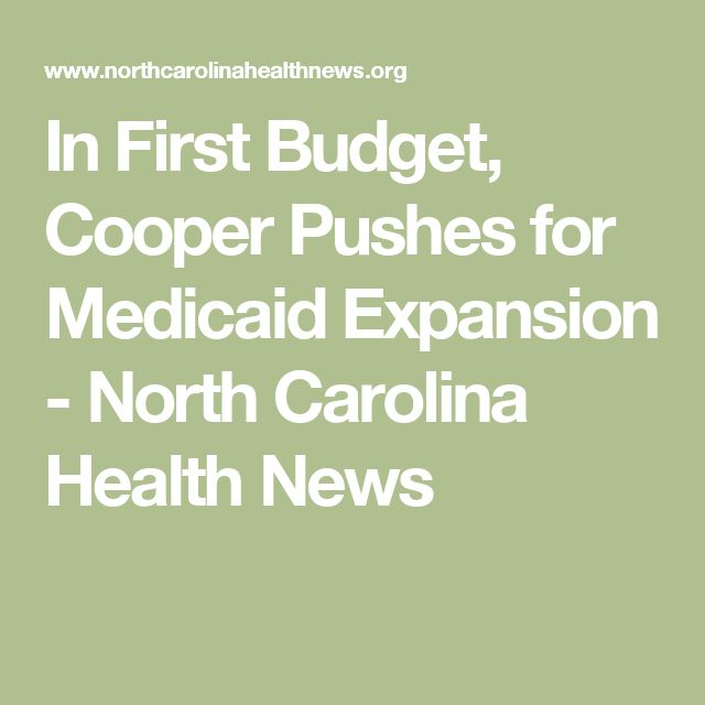 In First Budget, Cooper Pushes for Medicaid Expansion - North Carolina Health News