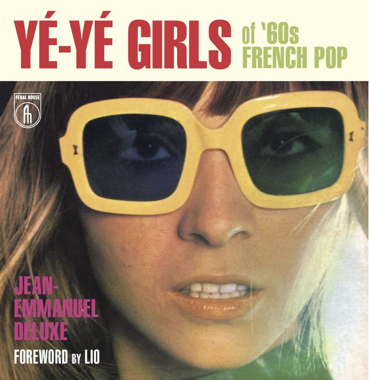 Books ~ Sixties   Yé-Yé Girls of '60s French Pop, by Jean-Emmanuel Deluxe