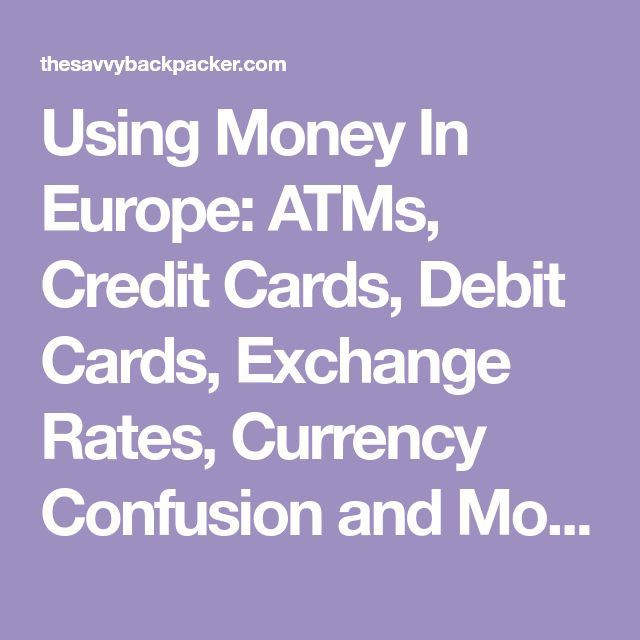 Using Money In Europe: ATMs, Credit Cards, Debit Cards, Exchange Rates, Currency Confusion and More