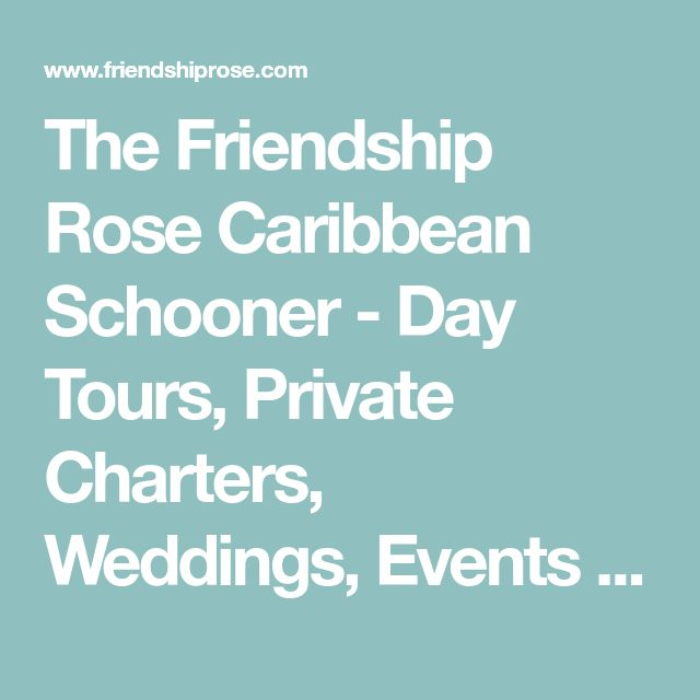 The Friendship Rose Caribbean Schooner - Day Tours, Private Charters, Weddings, Events - Bequia, Saint Vincent and the Grenadines