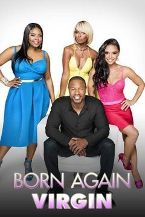 Born Again Virgin (2015-present) Original Network : TV ONE | Seasons 2 | Episodes 14 | Cast : Danielle Nicolet, Meagan Holder, Eva Marcille, Durrell Babbs