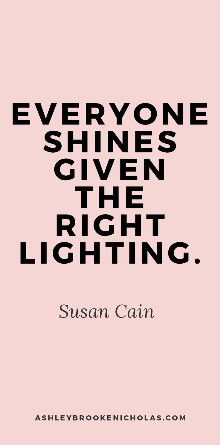 Everyone shines given the right lighting. - Susan Cain | The best girl boss quotes, girl boss, girlboss quotes, girlboss inspiration