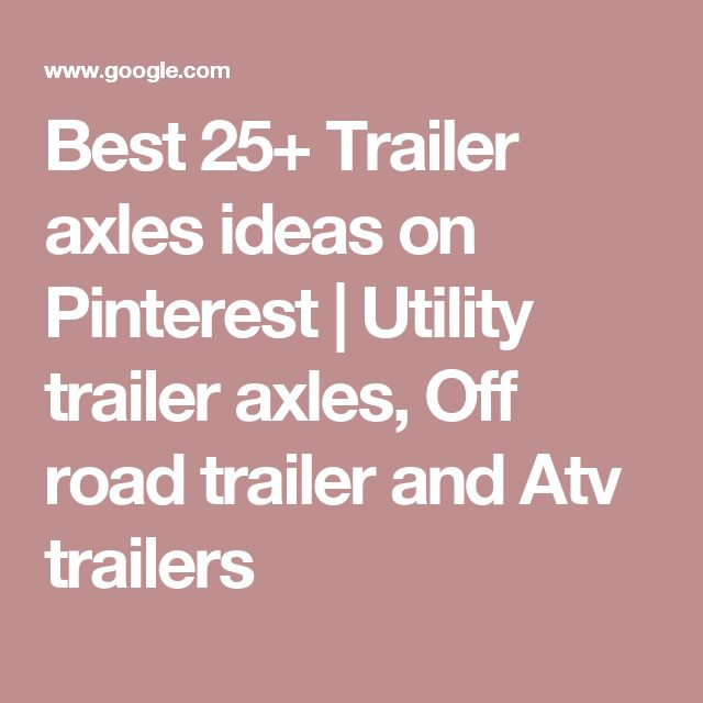 Best 25+ Trailer axles ideas on Pinterest   Utility trailer axles, Off road trailer and Atv trailers
