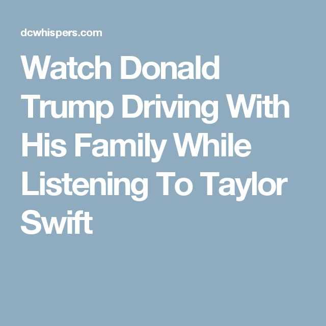 Watch Donald Trump Driving With His Family While Listening To Taylor Swift (11/2/16)