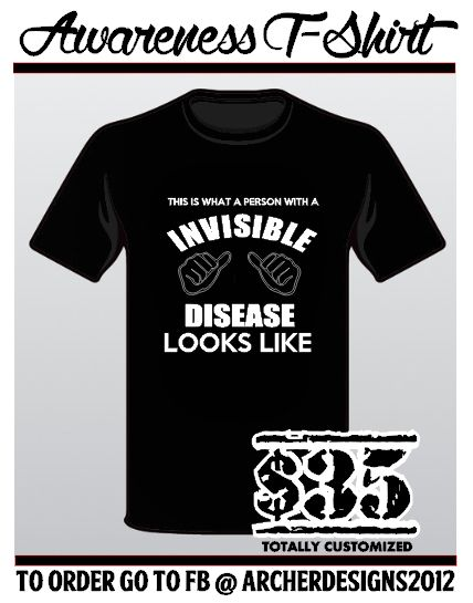 Invisible Disease Awareness Shirt  Totally customized to what you want!