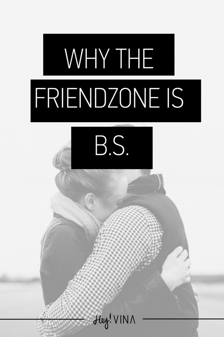 """The """"Friendzone"""" is B.S. because friendship should never be seen as a waiting period."""