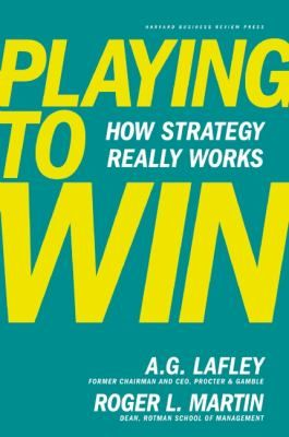 """Lafley, Alan G. """"Playing to win: how strategy really works"""". Boston, Mass. : Harvard Business Review Press, 2013. Location: 11.22-LAF IESE Library Barcelona"""