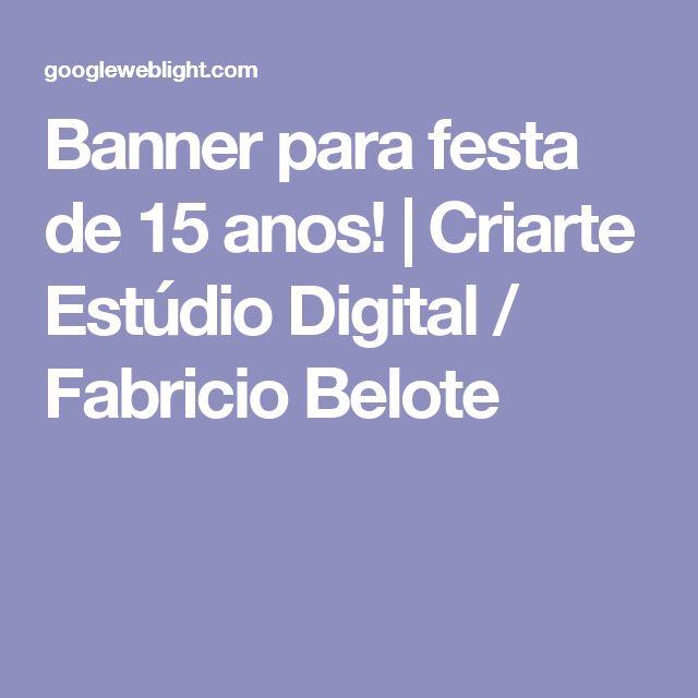 Banner para festa de 15 anos! | Criarte Estúdio Digital / Fabricio Belote