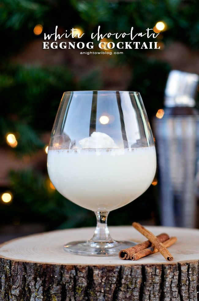 White Chocolate Eggnog Cocktail ~ Serve in a brandy glass and top with whipped topping and cinnamon-delish!