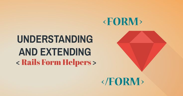 Understanding And Extending Rails Form Helpers