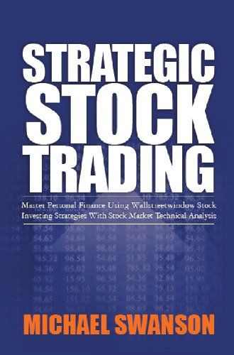Free Kindle Book : Strategic Stock Trading: Master Personal Finance Using Wallstreetwindow Stock Investing Strategies With Stock Market Technical Analysis - Many say few know more about stock trading than Michael Swanson, who ran a top ranked hedge fund for four years and has built up a huge audience of readers on his website WallStreetWindow.com thanks to the accuracy of his market calls and investment acumen, including making over 50% in 2008 in one of the worst years for the stock market…