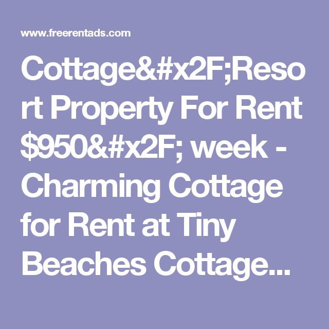 Cottage/Resort Property For Rent $950/ week -  Charming Cottage for Rent at Tiny Beaches  Cottage/Resort Property Rentals Post Free Rental Ads Classifieds Listings