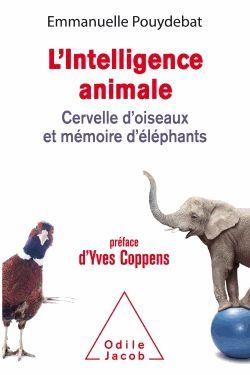 L'intelligence animale : cervelle d'oiseaux et mémoire      d'éléphants / Emmanuelle Pouydebat ; préface d'Yves Coppens. http://scd.summon.serialssolutions.com/search?s.q=isbn:(9782738135155)