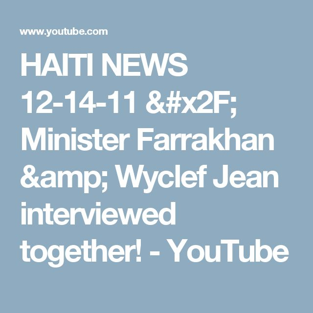 HAITI NEWS 12-14-11 / Minister Farrakhan & Wyclef Jean interviewed together! - YouTube