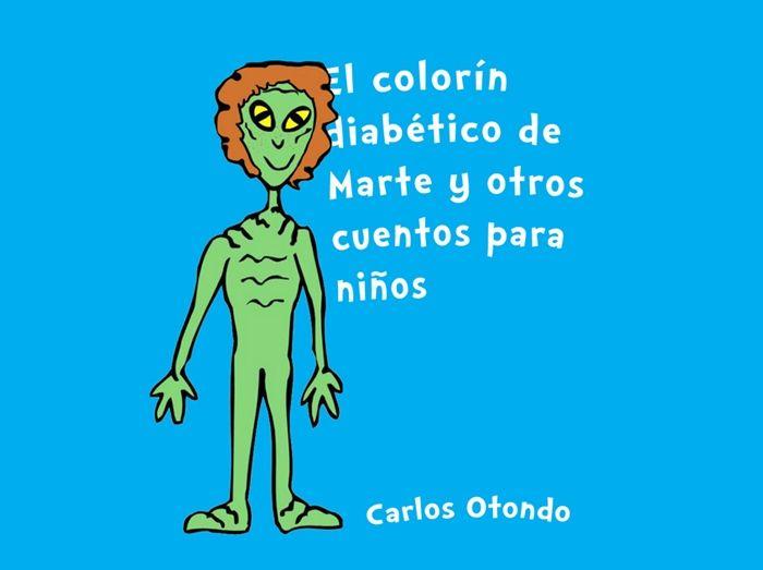 """Carlos Otondo - """"El colorín diabético de Marte"""" http://www.cincuentamas.com/2013/04/el-colorin-diabetico-de-marte/"""