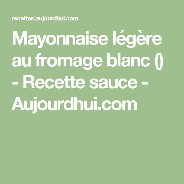 Mayonnaise légère au fromage blanc () - Recette sauce - Aujourdhui.com