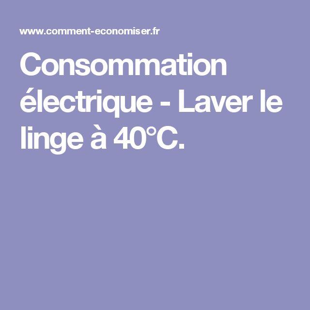 Consommation électrique - Laver le linge à 40°C.