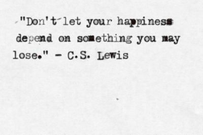 -C.S. LewisHappy Dependent, Inspiration, Quotes, Don'T Let, Cslewis, Happiness, Cs Lewis, Living, C S Lewis