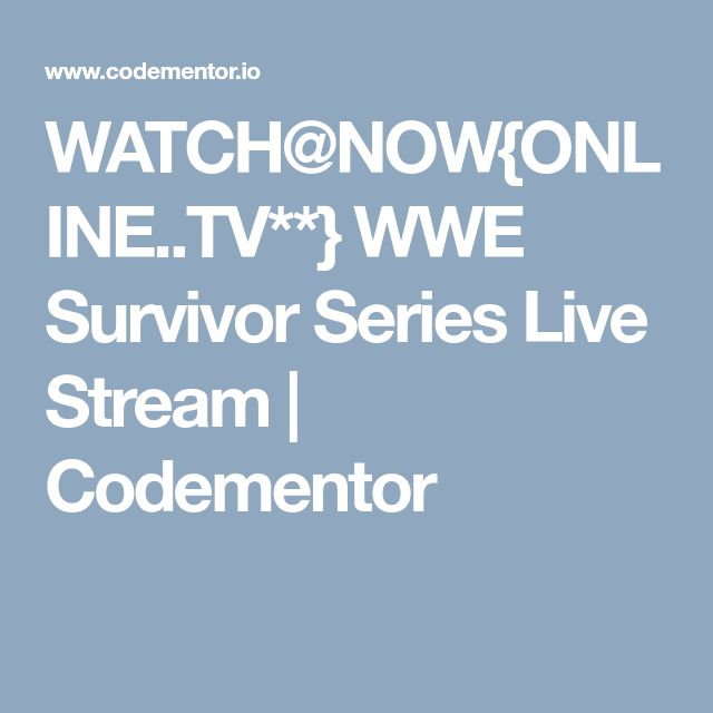 WATCH@NOW{ONLINE..TV**} WWE Survivor Series Live Stream | Codementor
