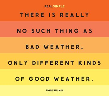 """There is really no such thing as bad weather, only different kinds of good weather."" —John Ruskin #quotes"