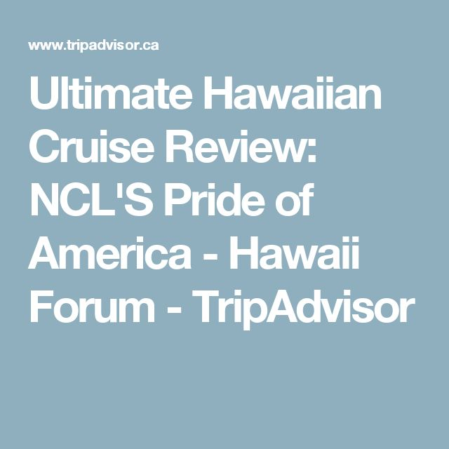 Ultimate Hawaiian Cruise Review: NCL'S Pride of America - Hawaii Forum - TripAdvisor