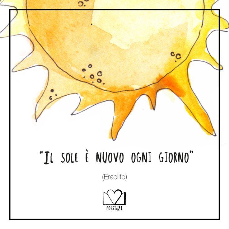 """""""Il sole è nuovo ogni giorno"""" Eraclito"""