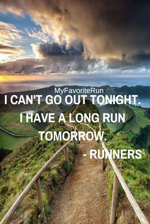 I can't go out tonight. I have a long run tomorrow. - Runners