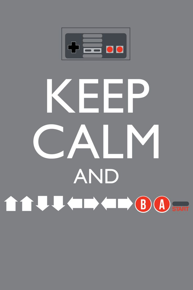 Keep Calm and... Up Up Down Down Left Right Left Right B A Start!