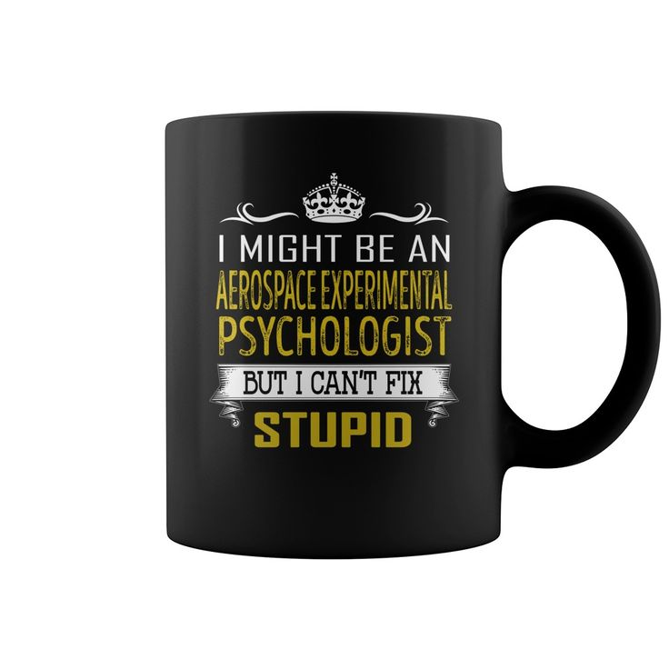 I Might Be an Aerospace Experimental Psychologist But I Cant Fix Stupid Job Mug #gift #ideas #Popular #Everything #Videos #Shop #Animals #pets #Architecture #Art #Cars #motorcycles #Celebrities #DIY #crafts #Design #Education #Entertainment #Food #drink #Gardening #Geek #Hair #beauty #Health #fitness #History #Holidays #events #Home decor #Humor #Illustrations #posters #Kids #parenting #Men #Outdoors #Photography #Products #Quotes #Science #nature #Sports #Tattoos #Technology #Travel…