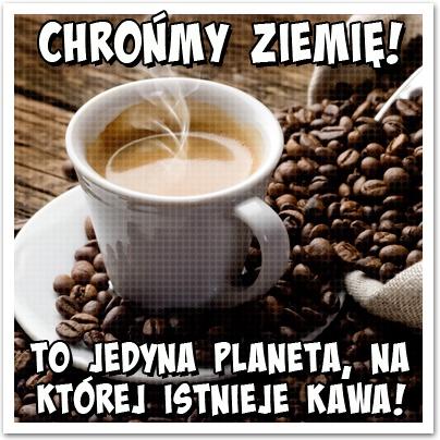 Chrońmy ziemię! To jedyna #planeta, na której istnieje #kawa!    www.facebook.com/stopcafe