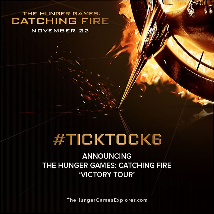In honor of our 6 week countdown to Catching Fire, we are proud to announce the #TickTock6 'Victory Tour' dates! Meet the cast of The Hunger Games: Catching Fire as they traverse the country on a four-stop, NATIONAL 'Victory Tour'!   - The Hunger Games: Catching Fire 'Victory Tour' -  Sunday, 11/3 - PHILADELPHIA - CHERRY HILL MALL  Monday, 11/4 - MIAMI - BANK UNITED CENTER AT UNIVERSITY OF MIAMI  Tuesday, 11/5 - MINNEAPOLIS - MALL OF AMERICA  Wednesday, 11/6 - HOUSTON - BAYOU MUSIC CENTER