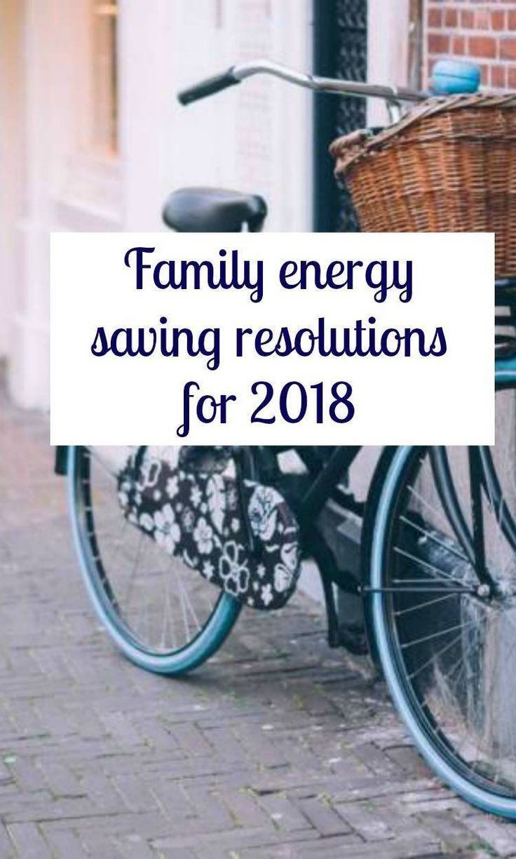 Family energy saving resolutions for 2018 how to save energy and how to save mony in 2018 some top tips and tricks