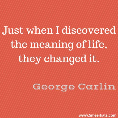 Just when I discovered the meaning of life, they changed it. #georgecarlin #quotes #life