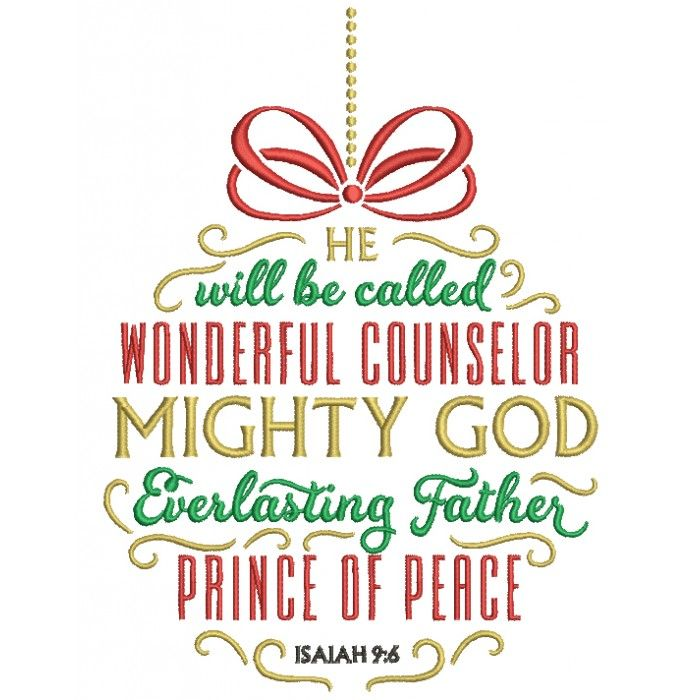He Will Be Called Wonderful Counselor Mighty GOD Everlasting Father Prince of Peace Isaiah 9-6 Filled Machine Embroidery Digitized Design Pattern