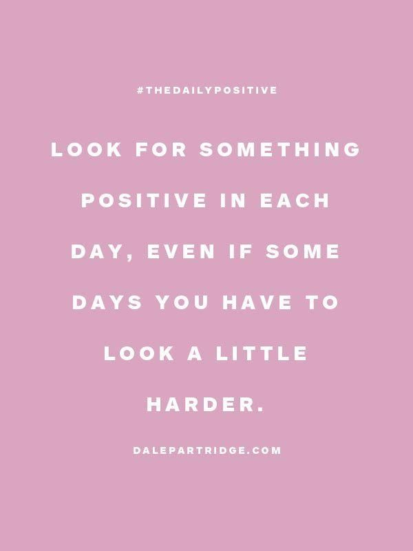 WORDS OF WISDOM | Look for something positive in each day, even if some days you have to look a little harder.