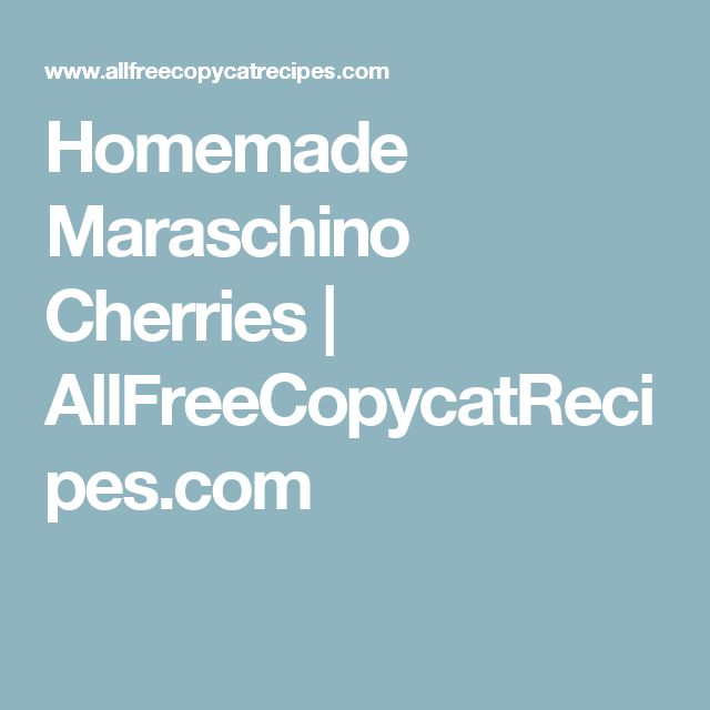 Homemade Maraschino Cherries – Don't Put Any Old Cherry On Top