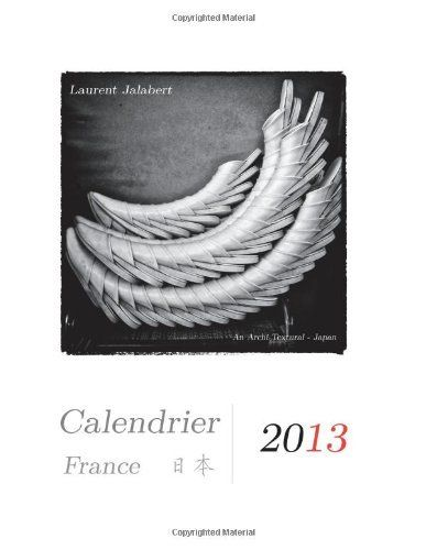 Calendar 2013: France - Japon (French Edition) by Laurent Jalabert. $9.00. Publication: December 30, 2012. Publisher: CreateSpace Independent Publishing Platform; 2013 edition (December 30, 2012). Calendrier/Almanach 2013 - France/Japon, mensuel, 30 pages Furansu to Nihon no calendar - 2013, 12ka getsu, 30 pages. (including 12 Photos from An Archi Textural - Japan)                                                         Show more                               Show less