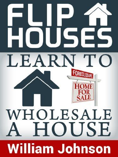 Flip Houses: Learn to Wholesale a House as a Real Estate Investor by William Johnson. $0.99. 39 pages. Publisher: REIClub.com (November 15, 2012). Author: William Johnson