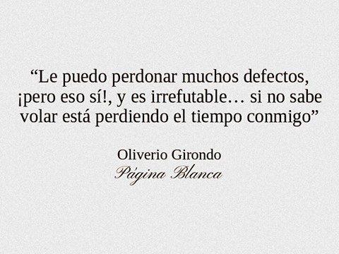〽️ si no sabe volar esta perdiendo el tiempo conmigo. Oliverio Girondo...